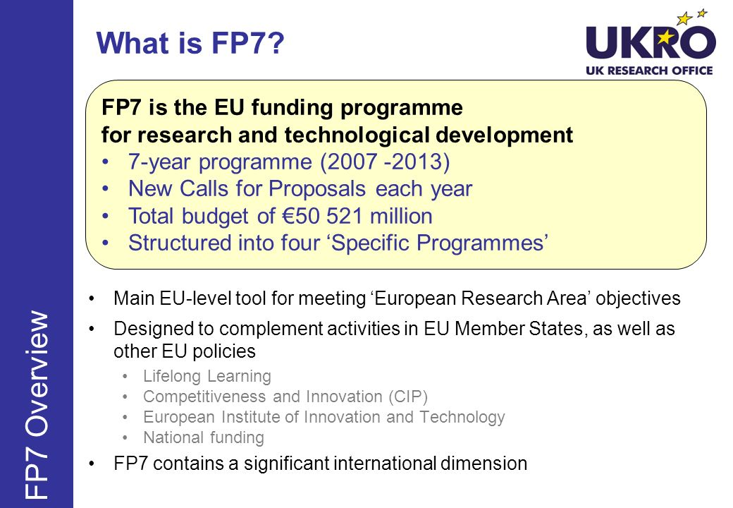 What is FP7 FP7 Overview FP7 is the EU funding programme