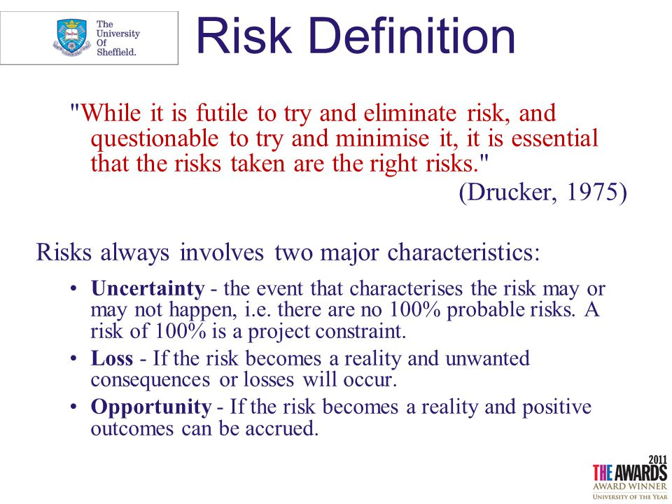 define risk Risk (rĭsk) n 1 the possibility of suffering harm or loss danger 2 a factor, thing, element, or course involving uncertain danger a hazard: the usual risks of the.
