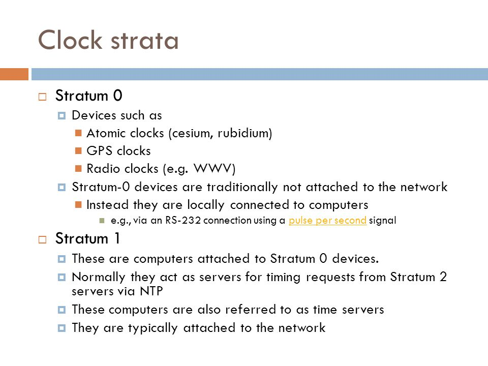 Clock strata Stratum 0 Stratum 1 Devices such as