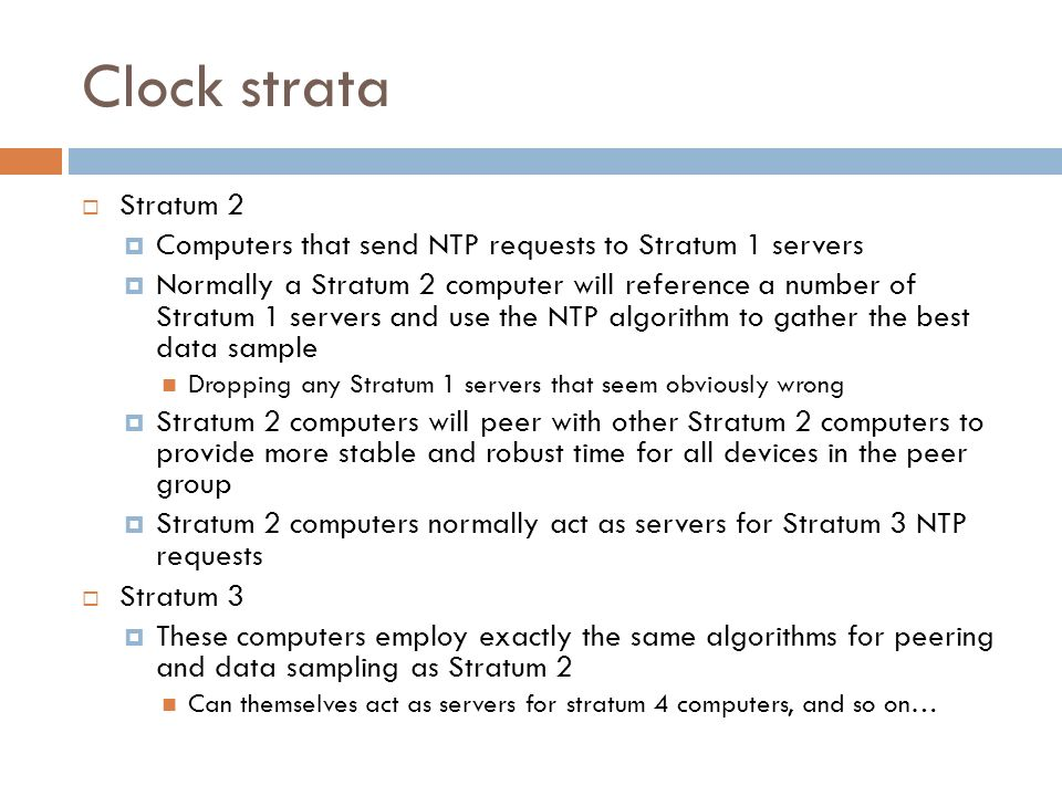 Clock strata Stratum 2. Computers that send NTP requests to Stratum 1 servers.