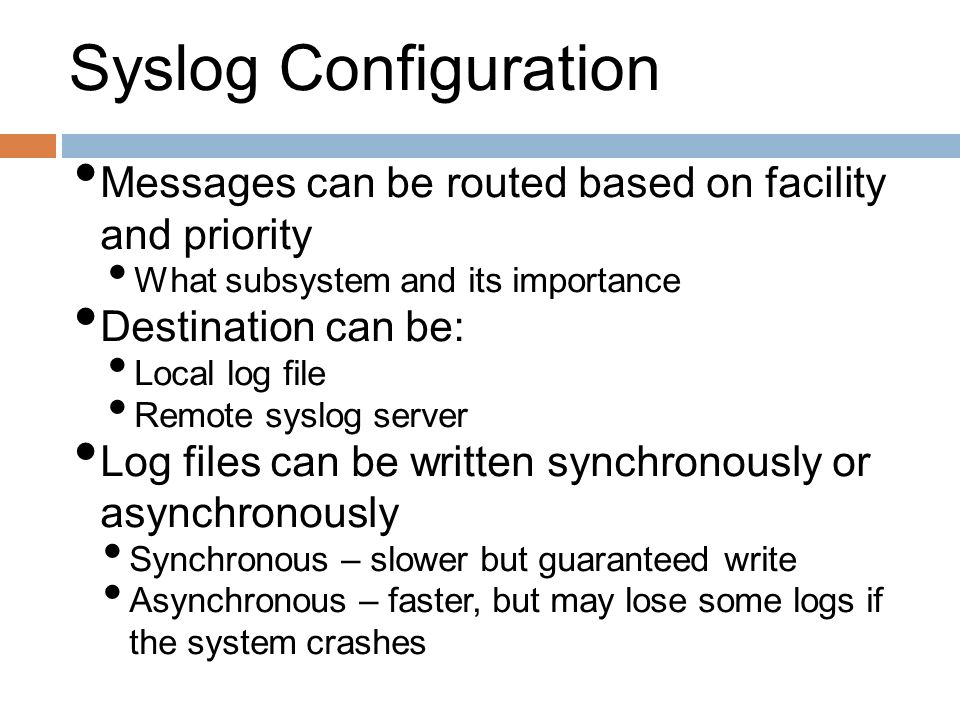 Syslog Configuration Messages can be routed based on facility and priority. What subsystem and its importance.