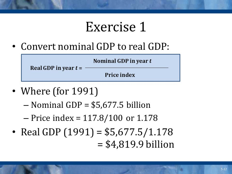 Exercise 1 Convert nominal GDP to real GDP: Where (for 1991)
