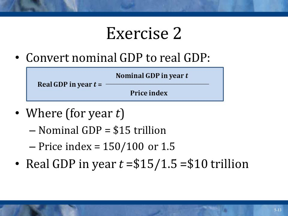 Exercise 2 Convert nominal GDP to real GDP: Where (for year t)