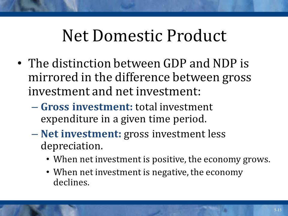 Net Domestic Product The distinction between GDP and NDP is mirrored in the difference between gross investment and net investment: