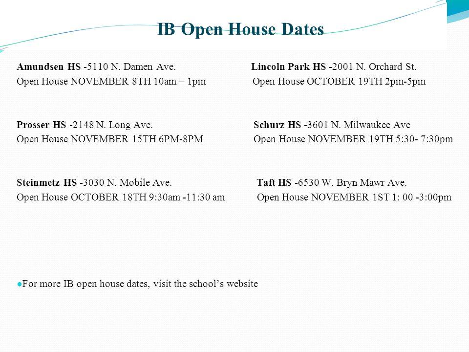 IB Open House Dates Amundsen HS -5110 N. Damen Ave. Lincoln Park HS -2001 N. Orchard St.