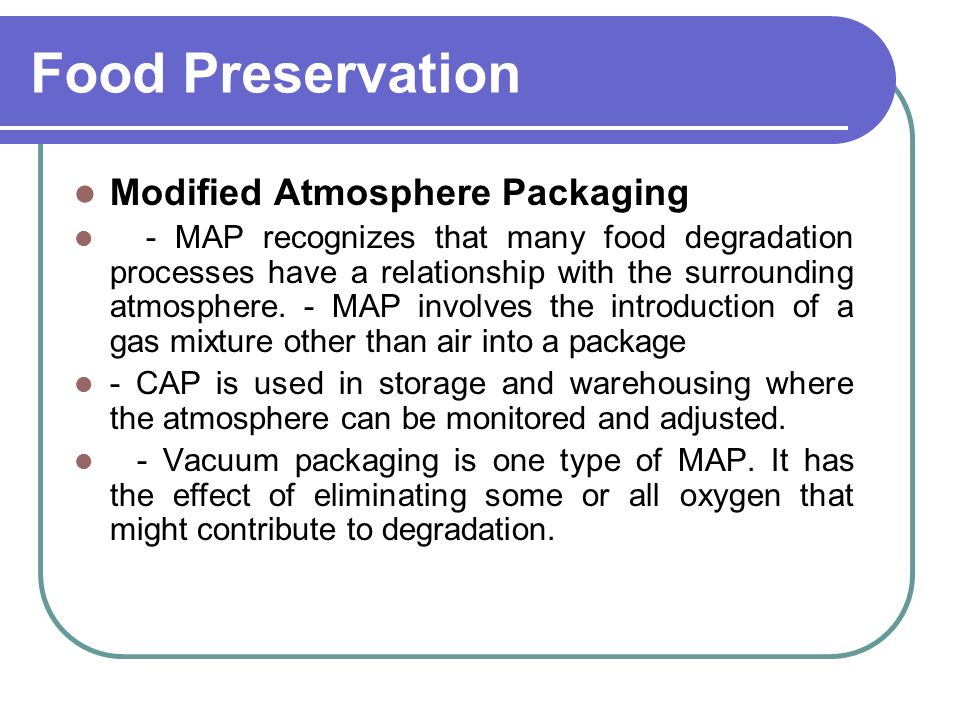 food preservation map For this reason, map is usually used in conjunction with other preservation techniques such as refrigeration once these food packages are open, the food has a normal shelf life shelf life extension often lowers the cost of a product by reducing spoilage, as well as providing long-distance export options.