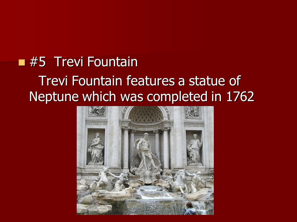 #5 Trevi Fountain Trevi Fountain features a statue of Neptune which was completed in 1762