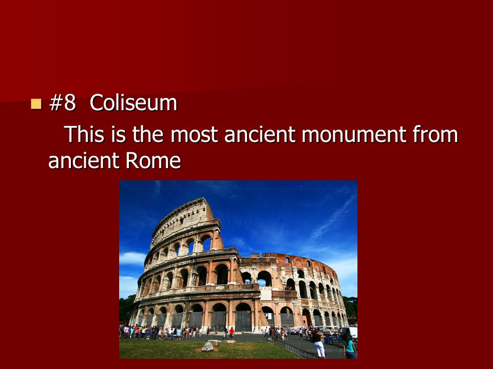 #8 Coliseum This is the most ancient monument from ancient Rome