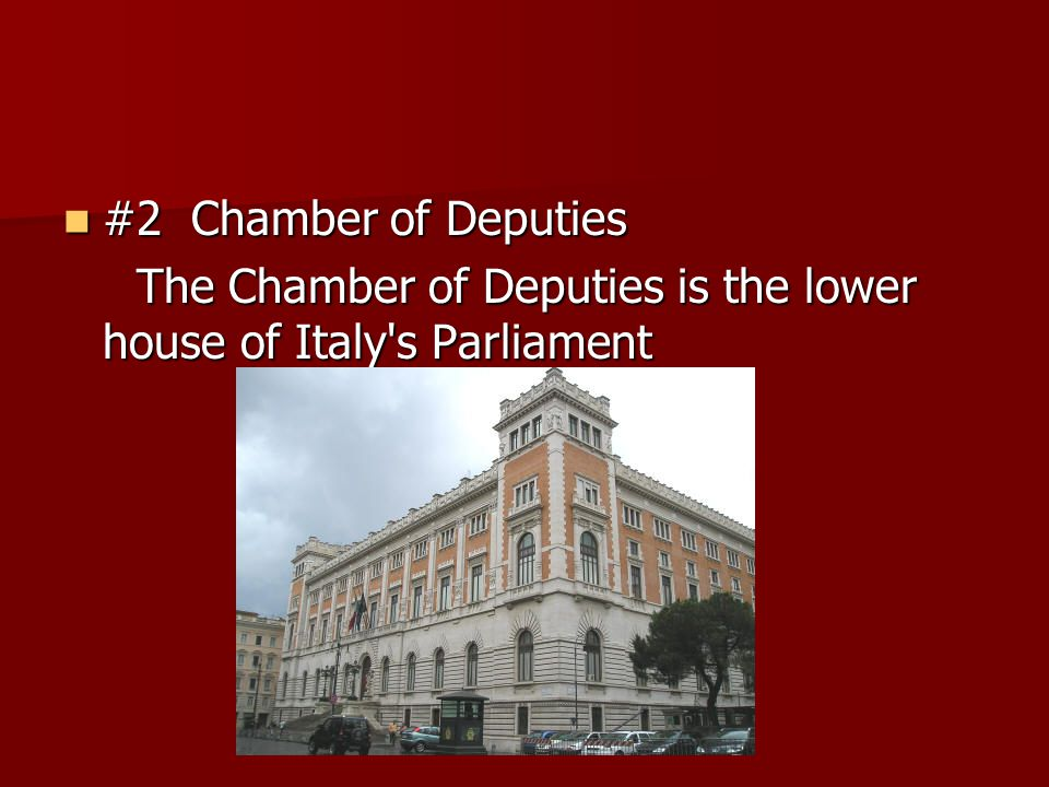 #2 Chamber of Deputies The Chamber of Deputies is the lower house of Italy s Parliament