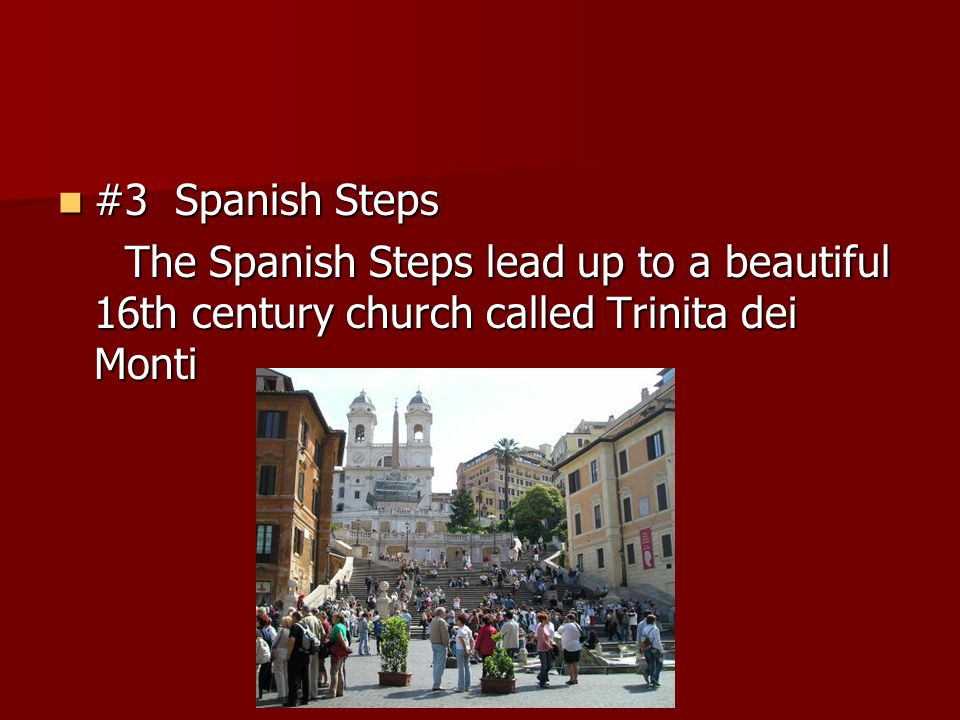 #3 Spanish Steps The Spanish Steps lead up to a beautiful 16th century church called Trinita dei Monti.