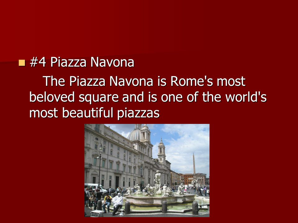#4 Piazza Navona The Piazza Navona is Rome s most beloved square and is one of the world s most beautiful piazzas.