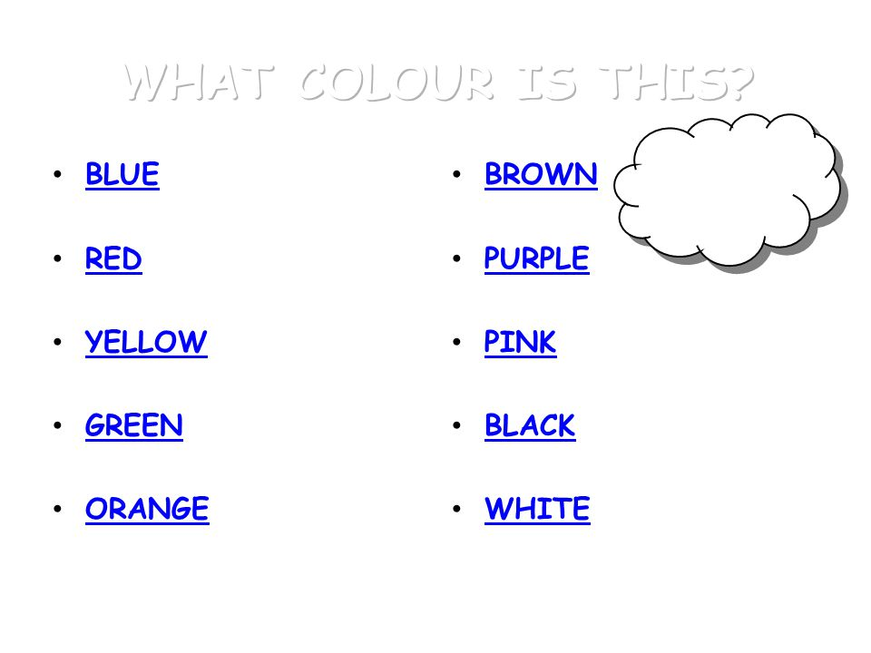 WHAT COLOUR IS THIS BLUE RED YELLOW GREEN ORANGE BROWN PURPLE PINK
