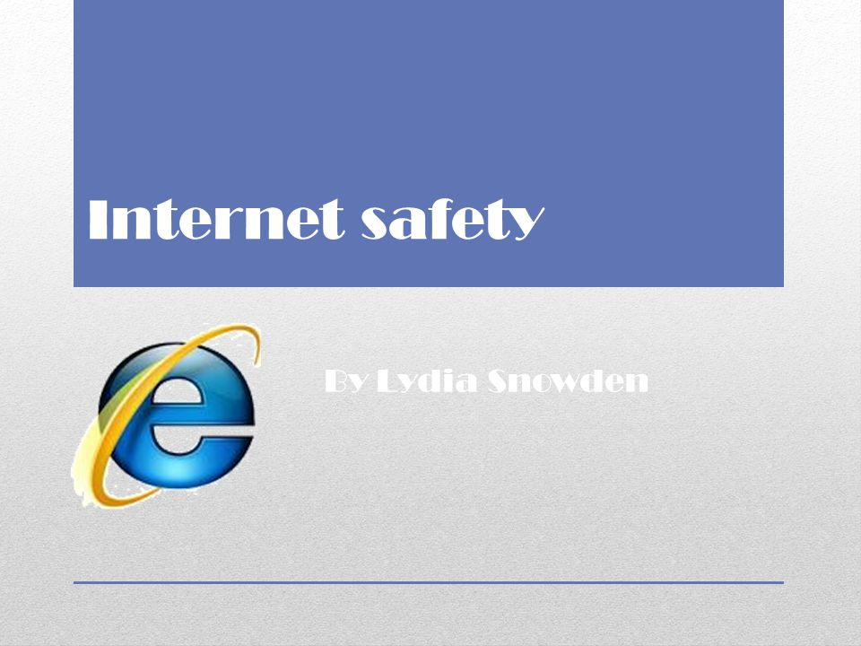 Internet safety By Lydia Snowden