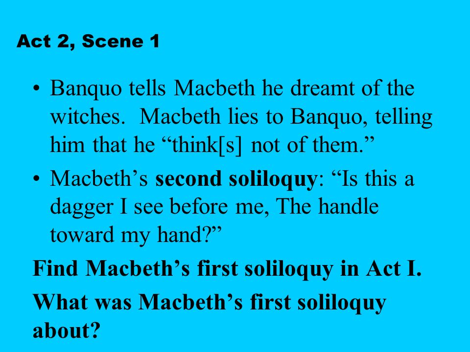 macbeth banquos soliloquy Banquo, in the royal palace in forees, wonders about macbeth's impending coronation and thus the prophecies of the weird sisters the witches said macbeth would be.