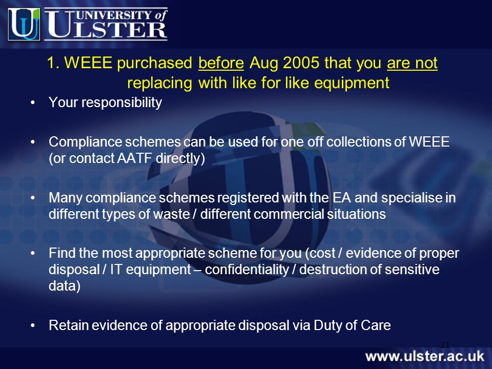 1. WEEE purchased before Aug 2005 that you are not replacing with like for like equipment