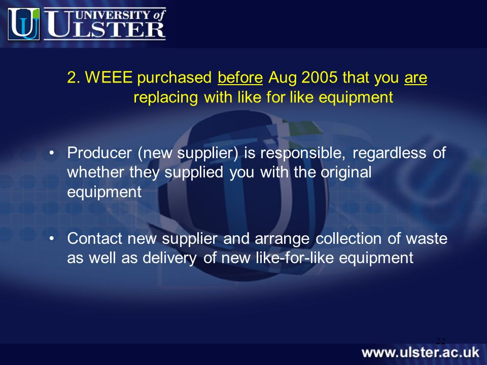 2. WEEE purchased before Aug 2005 that you are replacing with like for like equipment