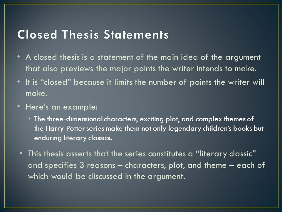 closed and open thesis statements Your thesis statement or topic sentence opening lesson—the paragraph or essay prompt the very first part of your essay is relating your topic sentence to the original prompt the prompt is the statement or question that is given to you to write about or to answer some prompts come in the form of statements.