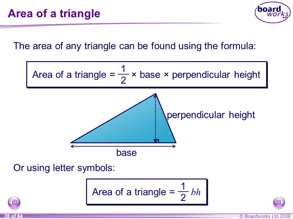 Area of a triangle The area of any triangle can be found using the formula: Area of a triangle = × base × perpendicular height.
