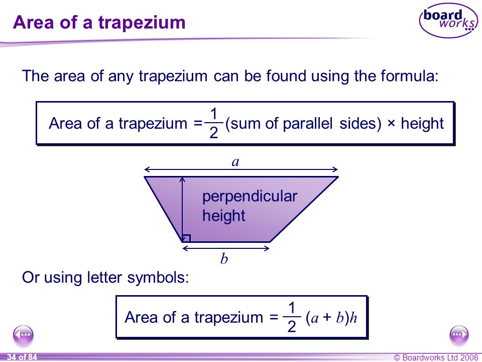 Area of a trapezium The area of any trapezium can be found using the formula: Area of a trapezium = (sum of parallel sides) × height.