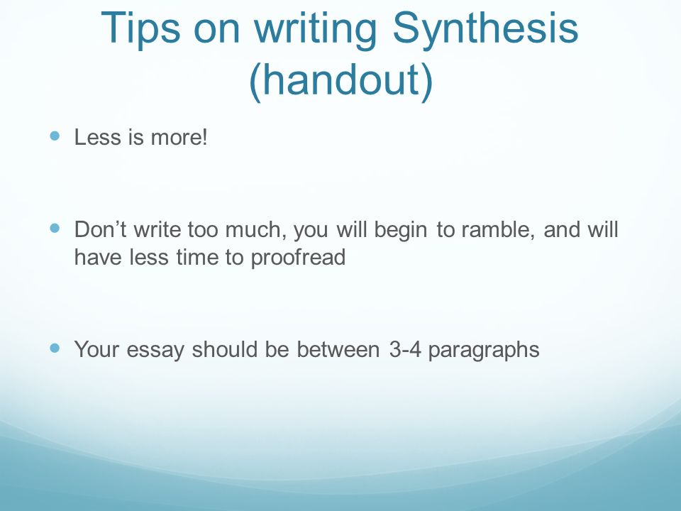tips on writing a synthesis essay Preparing to write your synthesis essay regardless of whether you are  synthesizing  12 what other advice do you have for the author of this paper.