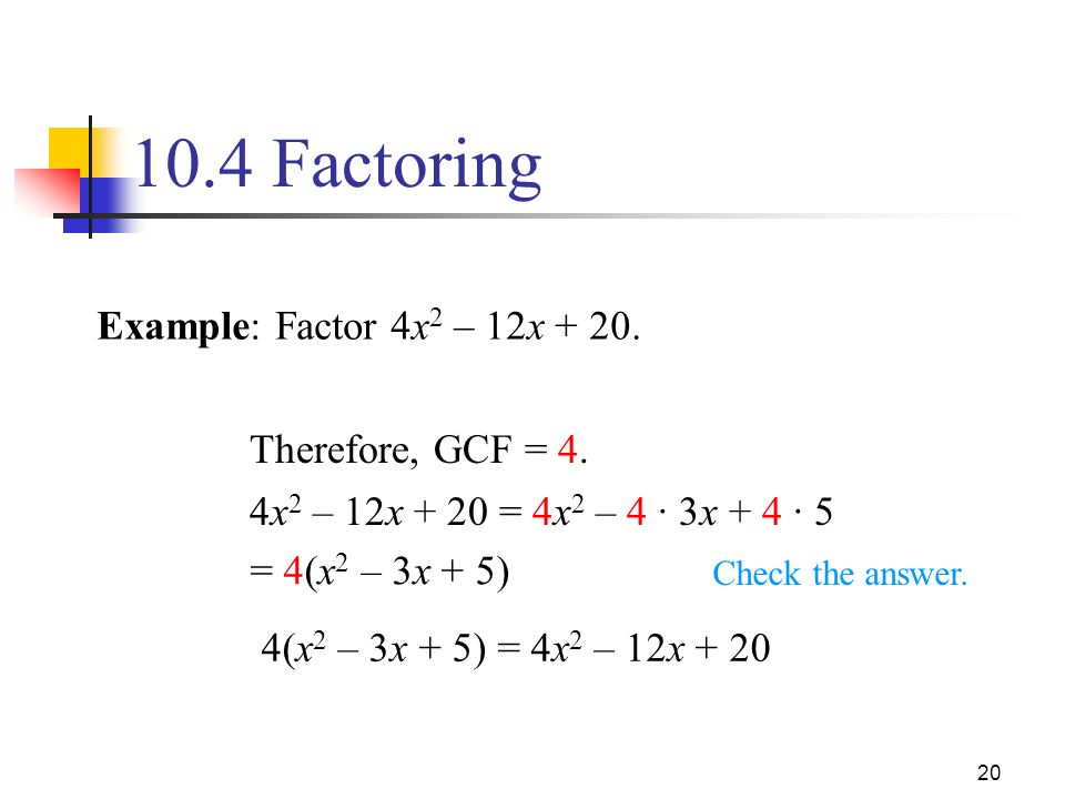 10.4 Factoring Example: Factor 4x2 – 12x Therefore, GCF = 4.