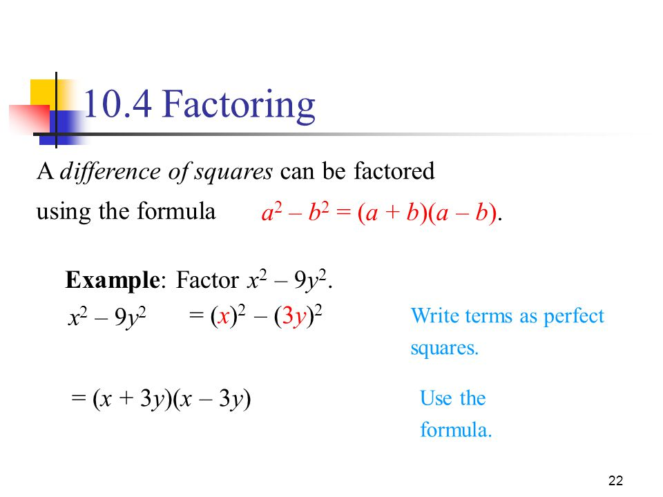 10.4 Factoring A difference of squares can be factored