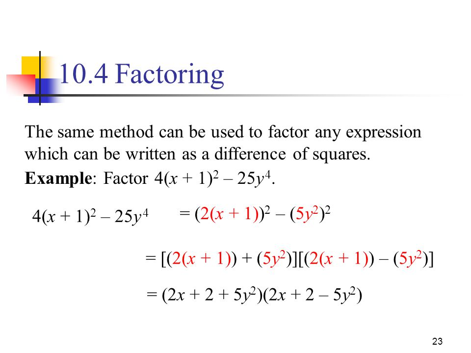 10.4 Factoring The same method can be used to factor any expression which can be written as a difference of squares.