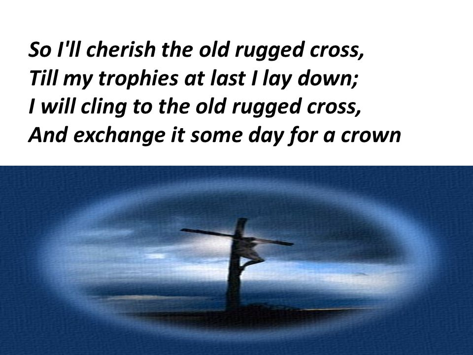 In That Old Rugged Cross 6 So I Ll Cherish. Lord I Lift Your Name On High  Love To Sing Praises