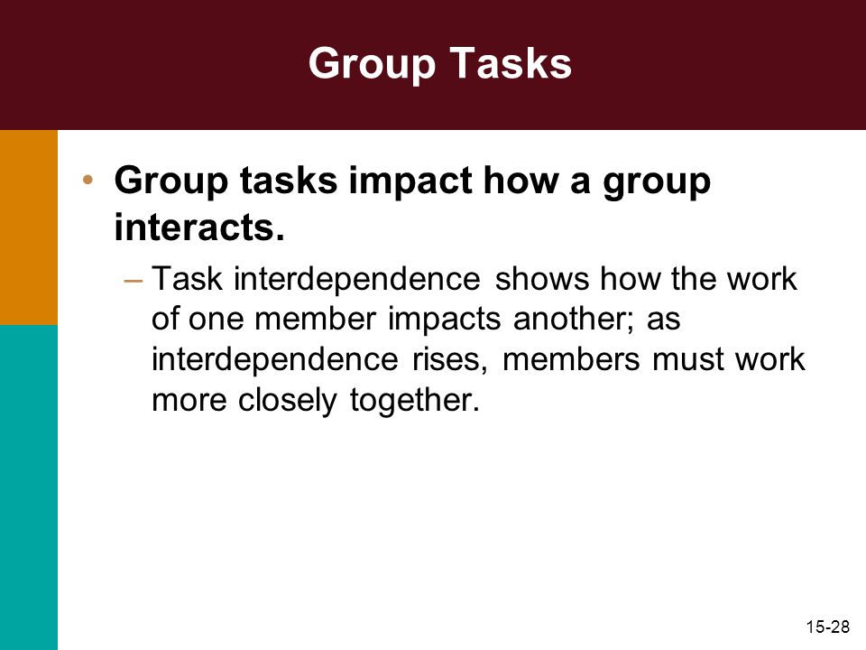 Group Tasks Group tasks impact how a group interacts.