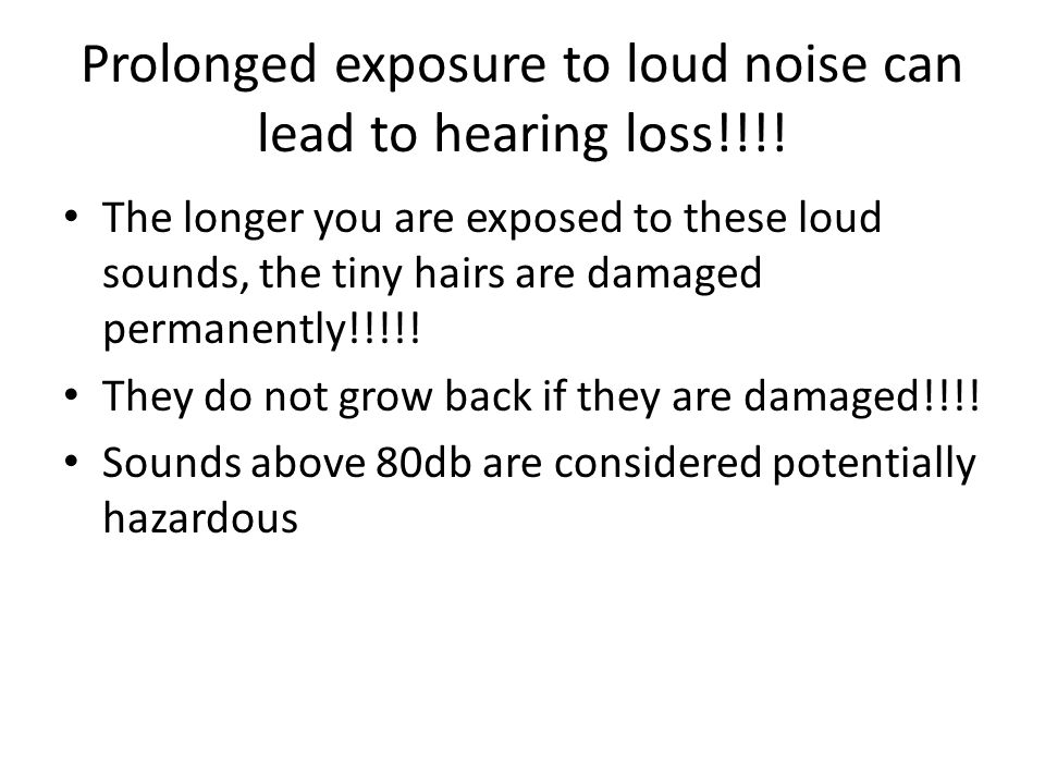Prolonged exposure to loud noise can lead to hearing loss!!!!