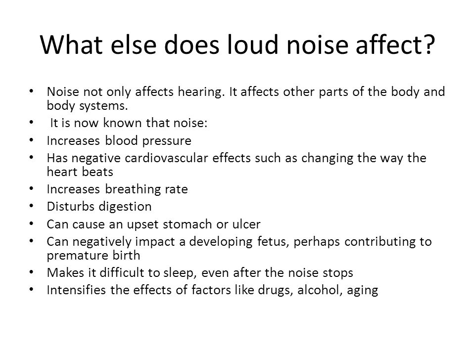 What else does loud noise affect