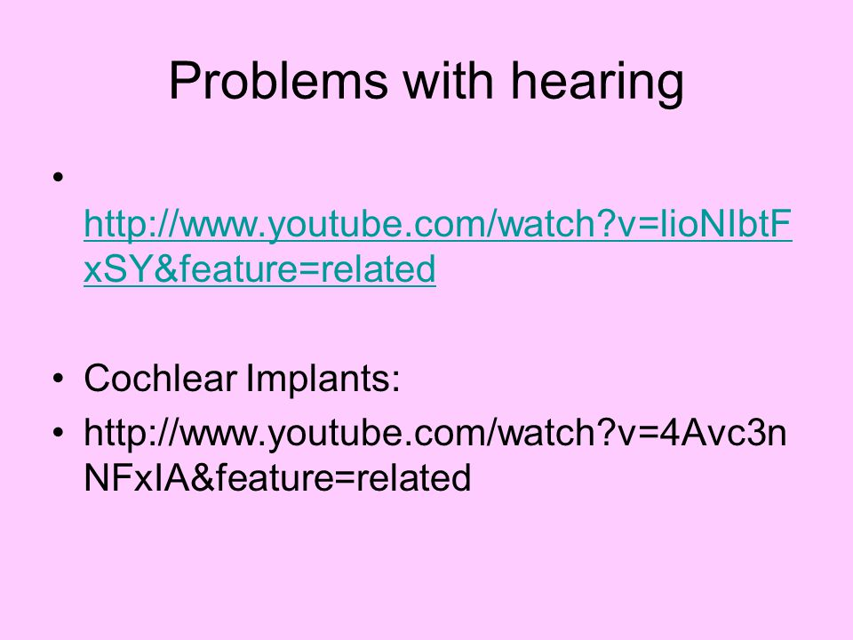 Problems with hearing   v=lioNIbtFxSY&feature=related. Cochlear Implants: