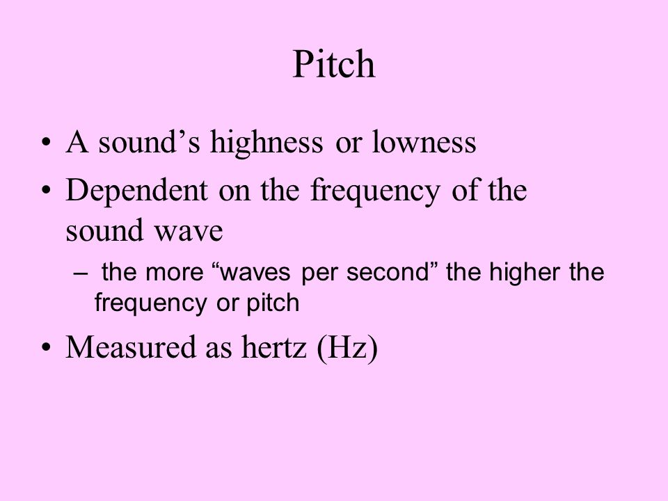 Pitch A sound's highness or lowness