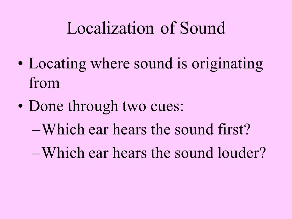 Localization of Sound Locating where sound is originating from