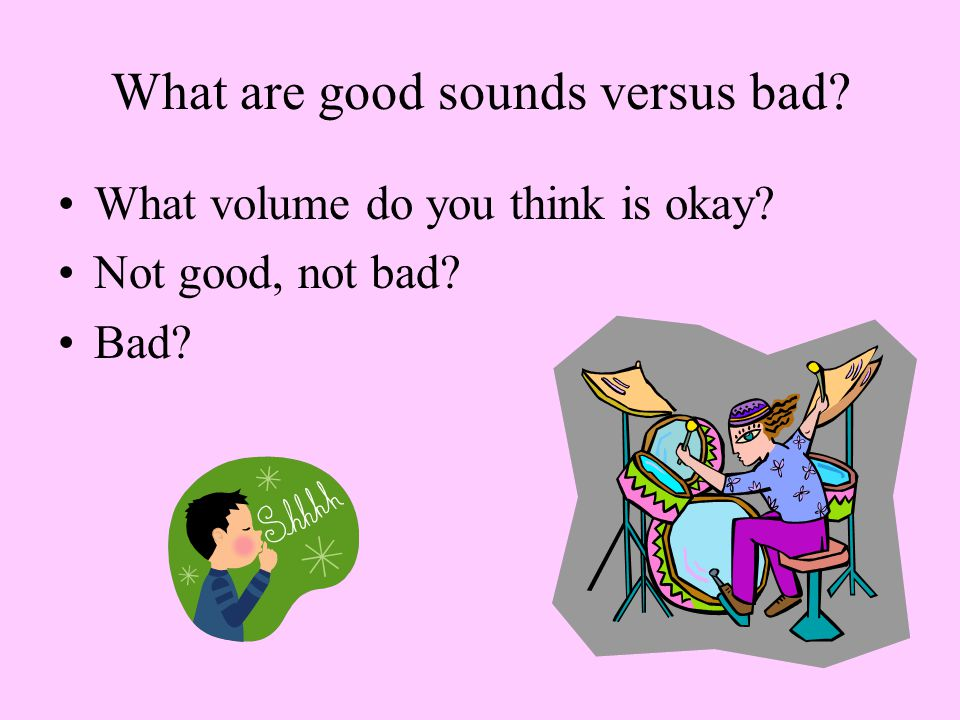 What are good sounds versus bad