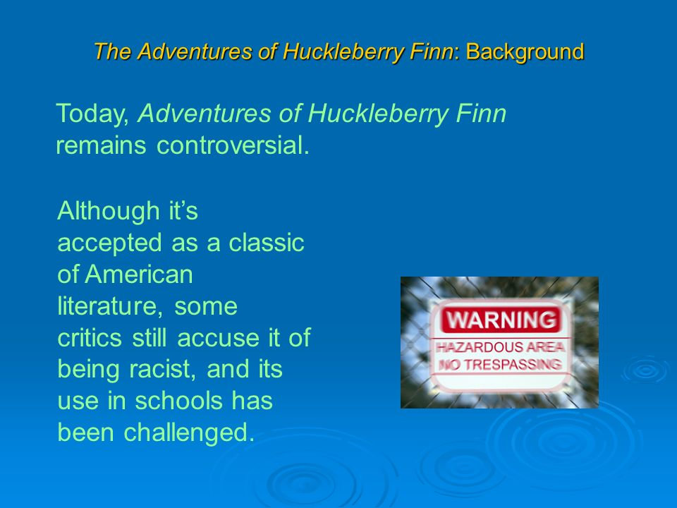the adventures of huckleberry finn ppt video online  today adventures of huckleberry finn remains controversial although it s accepted as a classic of american literature some critics still accuse it of