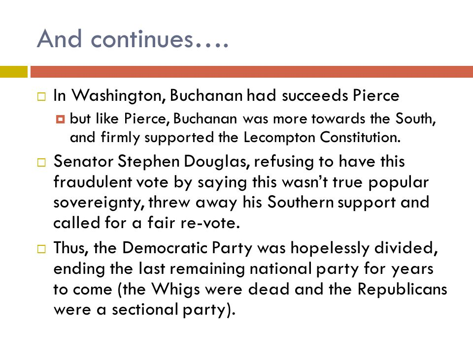 And continues…. In Washington, Buchanan had succeeds Pierce