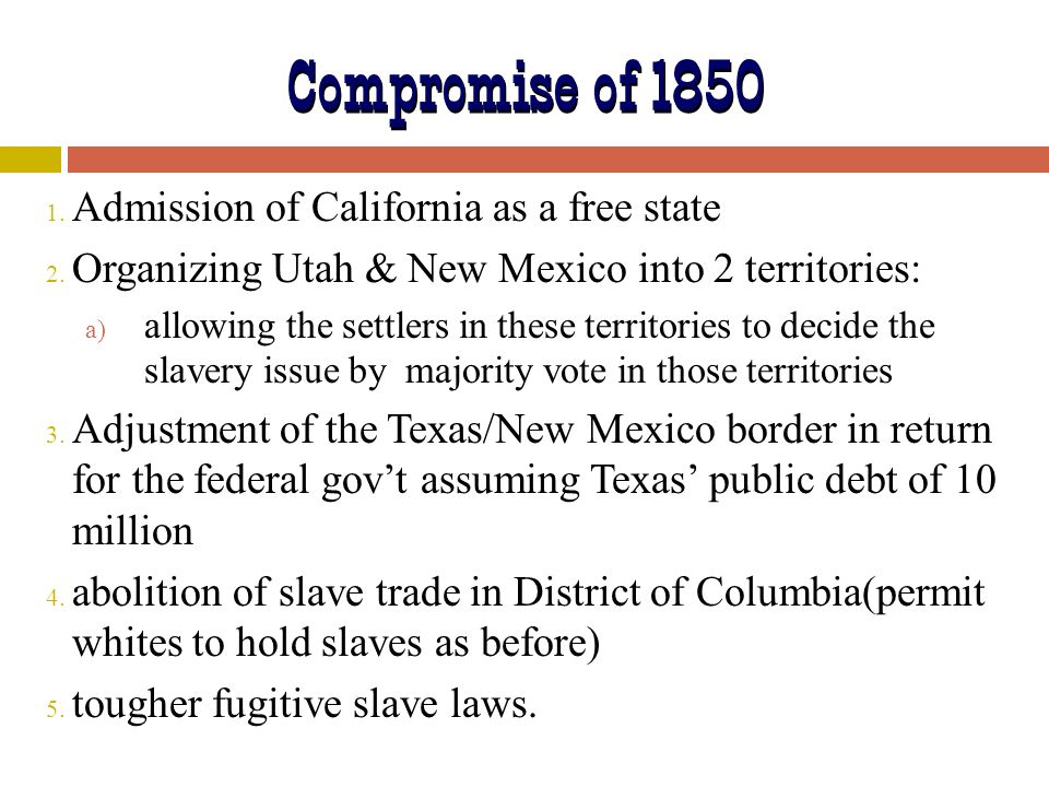 Compromise of 1850 Admission of California as a free state