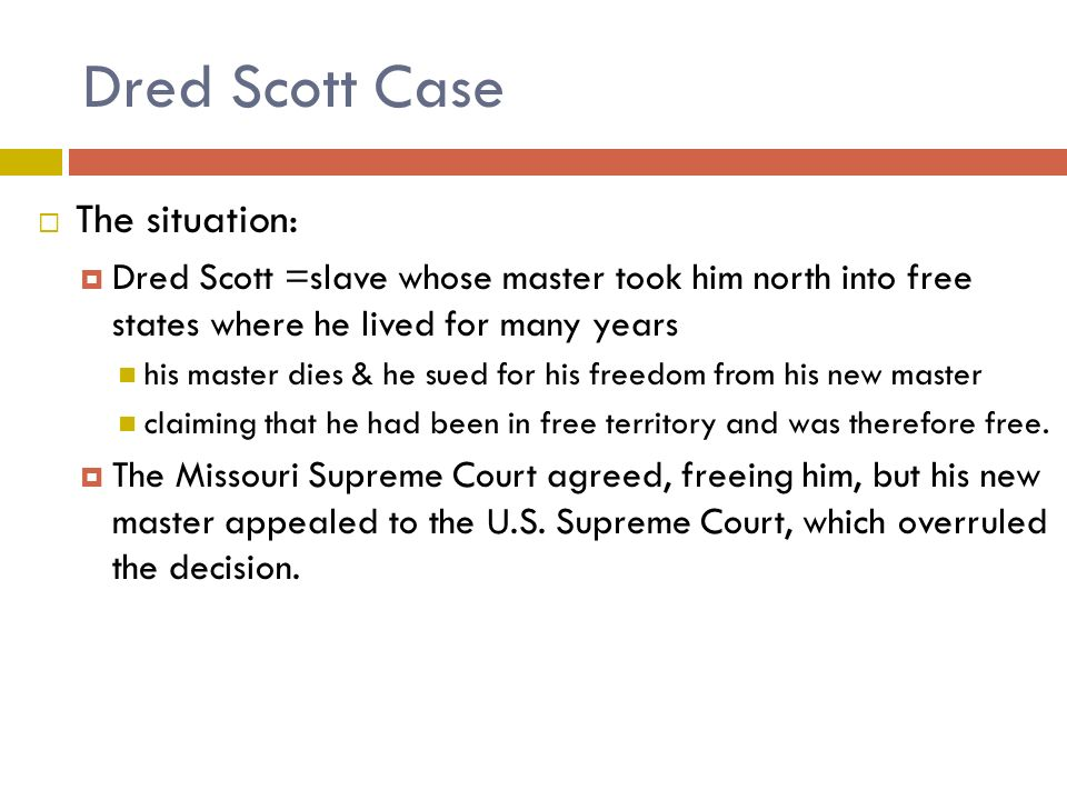 Dred Scott Case The situation: