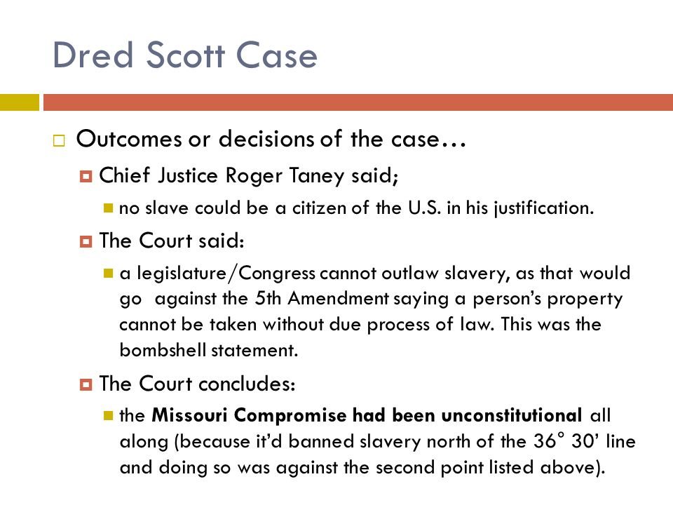 Dred Scott Case Outcomes or decisions of the case…