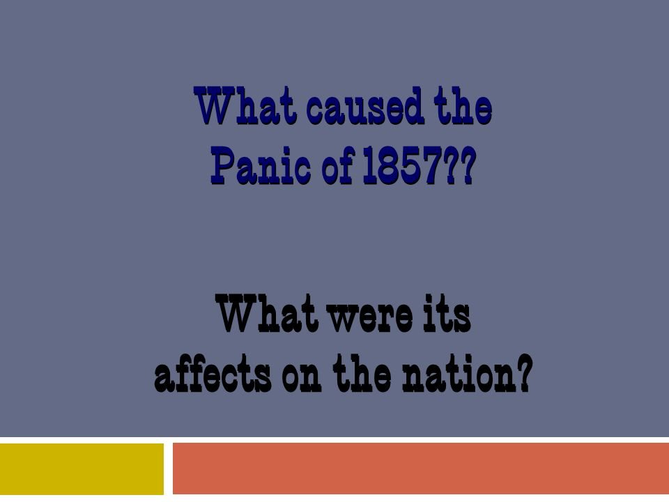 What caused the Panic of 1857 What were its affects on the nation