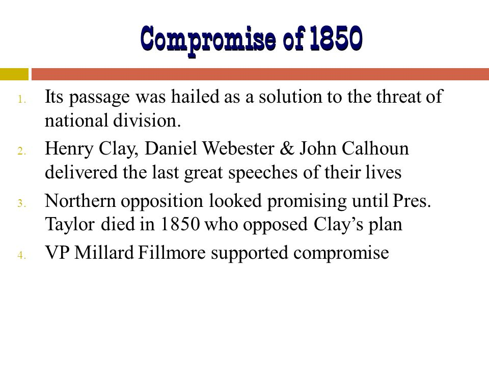 Compromise of 1850 Its passage was hailed as a solution to the threat of national division.