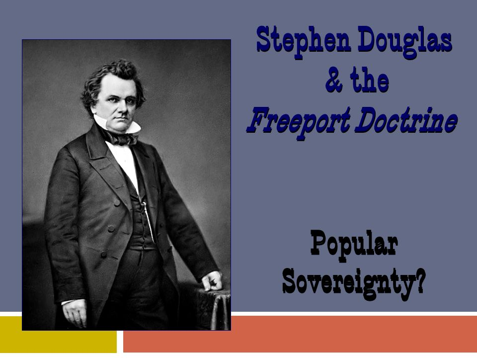 Stephen Douglas & the Freeport Doctrine