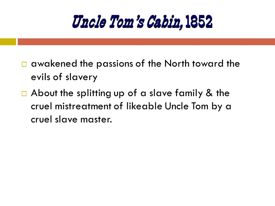 Uncle Tom's Cabin, 1852 awakened the passions of the North toward the evils of slavery.