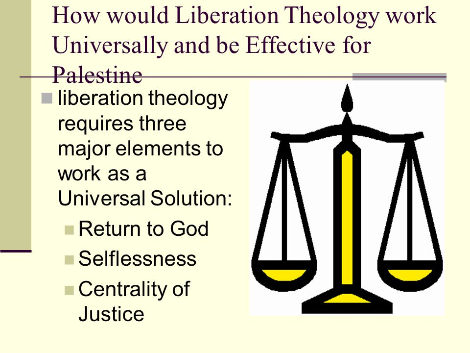 How would Liberation Theology work Universally and be Effective for Palestine