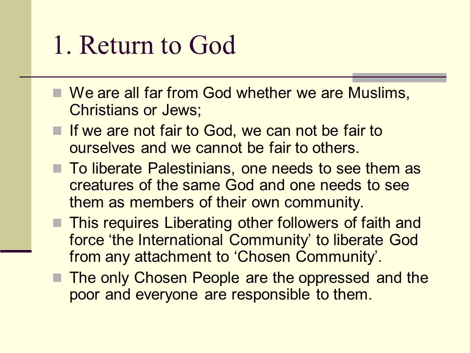 1. Return to GodWe are all far from God whether we are Muslims, Christians or Jews;