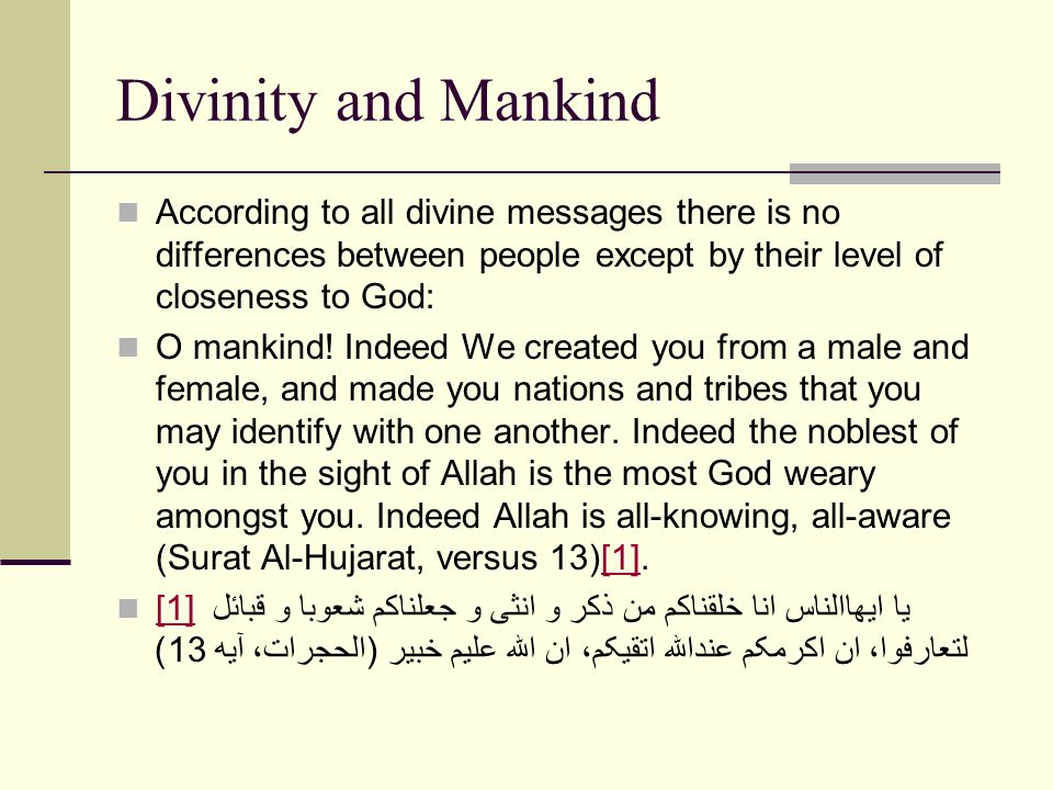 Divinity and Mankind According to all divine messages there is no differences between people except by their level of closeness to God: