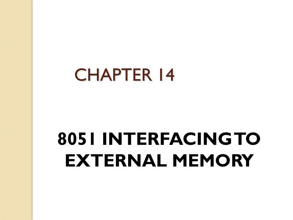 8051 INTERFACING TO EXTERNAL MEMORY