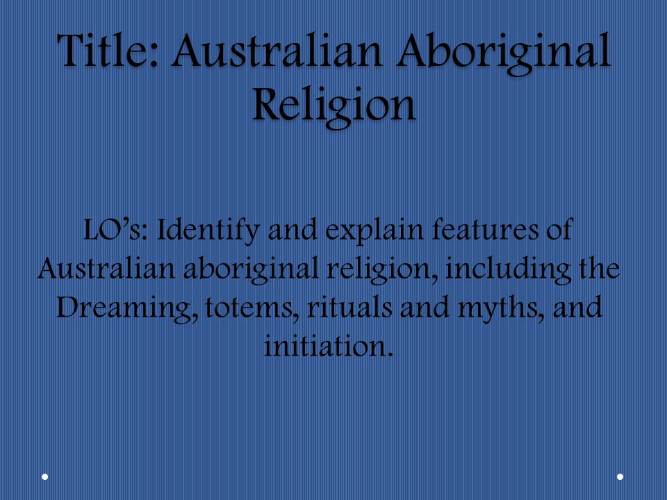 Title: Australian Aboriginal Religion - ppt download