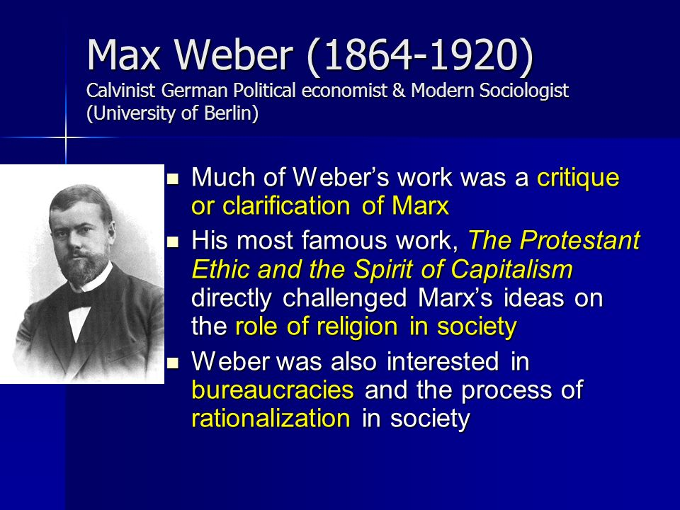 marx and weber capitalism The fundamental and underlying thesis of not just the protestant ethic and the spirit of capitalism but of max weber's entire sociological perspective was profoundly influenced by his childhood maturation weber was born to parents whose personalities and basic view of the moral foundation by .